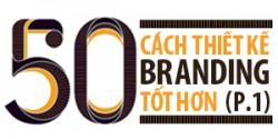 50 cách thiết kế thương hiệu tốt hơn [Phần 1]