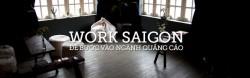 WORK Saigon – Để bước vào ngành quảng cáo