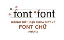 Những điều bạn chưa biết về font chữ (P. 2)