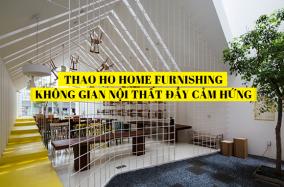 Thao Ho Home Furnishing: Không gian nội thất đầy cảm hứng trong lòng Sài Gòn