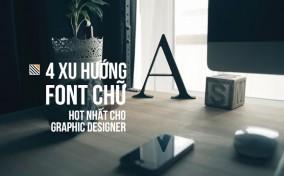 4 Xu hướng Font chữ hot nhất hiện nay cho Graphic Designer