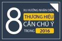 8 xu hướng nhận diện thương hiệu cần chú ý trong năm 2016