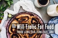 [Foodporn] Thơm lừng qua từng bức ảnh cùng Will Frolic for Food