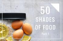 50 Shades of Food: Part 1