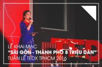 """Lễ khai mạc """"Sài Gòn – Thành phố 8 triệu dân"""" – Tuần lễ TEDx tại TPHCM 2016"""