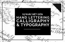 Sự khác biệt giữa Hand Lettering, Calligraphy và Typography