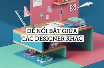 Để nổi bật giữa các designer khác