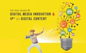 """Hội thảo chuyên đề: """"Digital Innovation & IP on Digital Content – Sáng tạo Kỹ thuật số và Sở hữu Trí tuệ"""""""