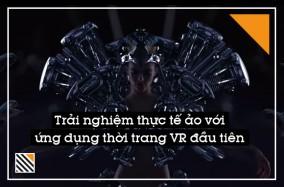 Trải nghiệm thực tế ảo với ứng dụng thời trang VR đầu tiên