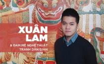 Xuân Lam – 9X đam mê nghệ thuật tranh dân gian