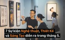 7 Sự kiện Nghệ thuật, Thiết Kế và Sáng Tạo diễn ra trong tháng 5