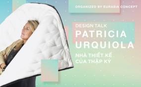 Design Talk: Patricia Urquiola – Ngôi sao của ngành Thiết kế nội thất