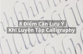 8 Điểm cần lưu ý khi luyện tập Calligraphy