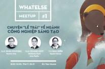 WhatElse Meetup #1: Chuyện lề trái về ngành công nghiệp sáng tạo