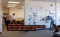 3 chiến thuật rút ngắn con đường thành công cho các kiến trúc sư trẻ