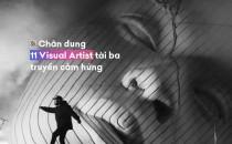 Chân dung 11 người nghệ sĩ  thị giác (visual artist) tài ba truyền cảm hứng và mang những điều không thể vào cuộc sống