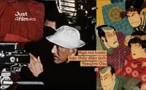 Just4Film#9: Ngả mũ trước bậc thầy điện ảnh Yasujiro Ozu