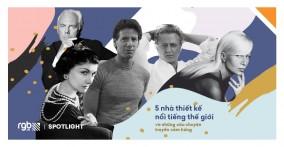 Top 5 nhà thiết kế nổi tiếng thế giới và câu chuyệ...