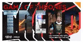 Đây là cách các Brands bắt trend Game of Thrones mùa cuối đang làm mưa làm gió