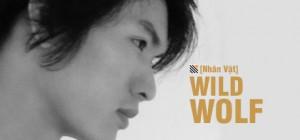[Nhân Vật] Wild Wolf và những câu chuyện không chỉ về Chữ