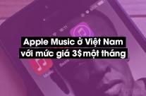 Apple Music ở Việt Nam với mức giá 3$ một tháng