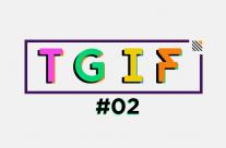 TGIF #02 – Bung xõa đê!