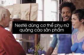 Nestlé dùng cơ thể phụ nữ quảng cáo sản phẩm