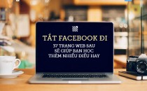 Tắt Facebook đi, 37 trang web sau sẽ giúp bạn học thêm nhiều điều hay