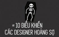 10 điều khiến các designers hoảng sợ