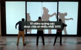 10 Video Quảng Cáo Được Chia Sẻ Nhiều Nhất Năm 2015