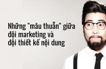 """Những """"mâu thuẫn"""" giữa đội marketing và đội thiết kế nội dung"""