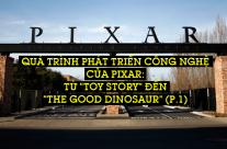 """Quá trình phát triển công nghệ của Pixar: Từ """"Toy Story"""" đến """"The Good Dinosaur"""" (P.1)"""