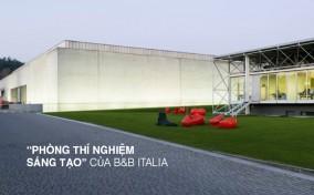 """Trung tâm R&D và hành trình tạo nên """"di sản"""" cho thương hiệu nội thất B&B Italia"""