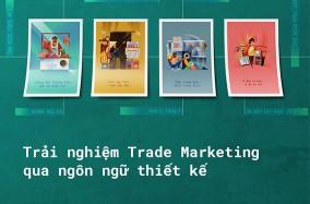 Trải nghiệm Trade Marketing qua ngôn ngữ thiết kế