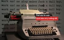 Just4Film #5: Thế nào là một kịch bản có ý tưởng tốt