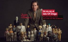 Just4Film #3: Isle Of Dogs – Tất tần tật những điều bạn cần biết về bộ phim Stop Motion mới nhất của Wes Anderson
