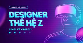 [HCM - 08.09] Ngày hội trải nghiệm – Designer thế hệ Z: Có gì và cần gì?